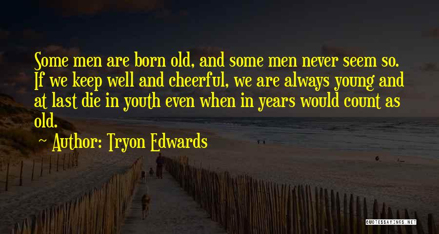 Young Die Quotes By Tryon Edwards