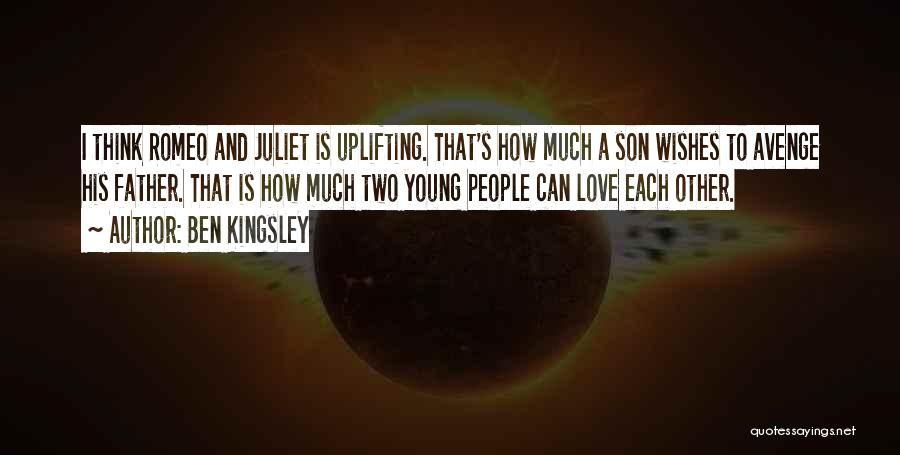 Young Love In Romeo And Juliet Quotes By Ben Kingsley