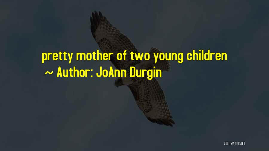 Young Mother Of Two Quotes By JoAnn Durgin