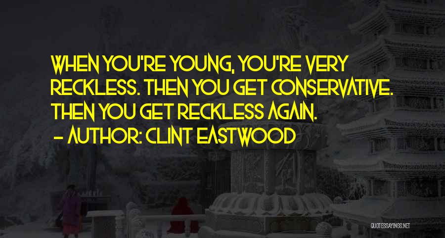 Young Reckless Quotes By Clint Eastwood