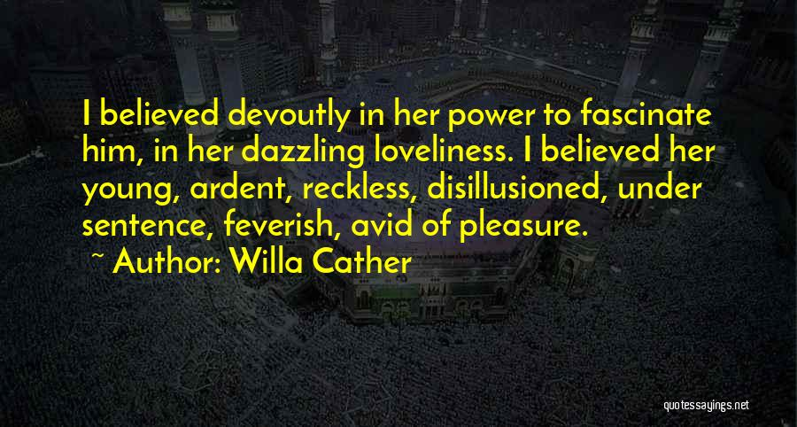 Young Reckless Quotes By Willa Cather