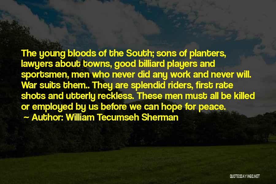 Young Reckless Quotes By William Tecumseh Sherman