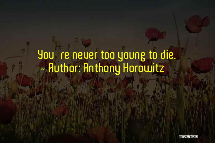 Young To Die Quotes By Anthony Horowitz
