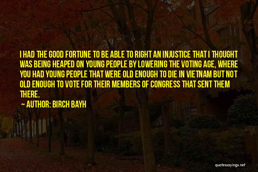 Young To Die Quotes By Birch Bayh
