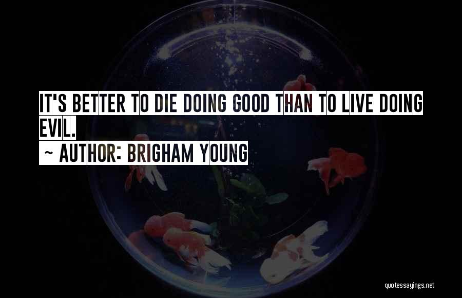 Young To Die Quotes By Brigham Young