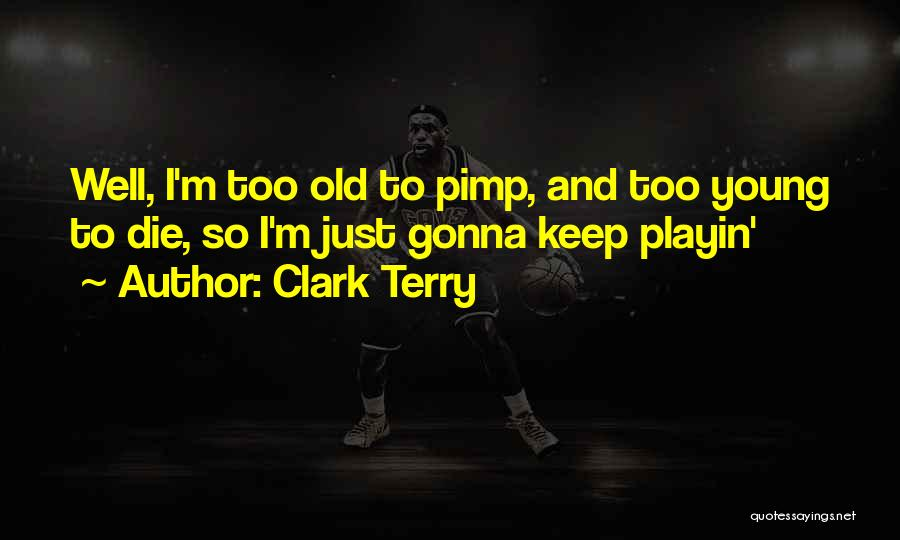 Young To Die Quotes By Clark Terry
