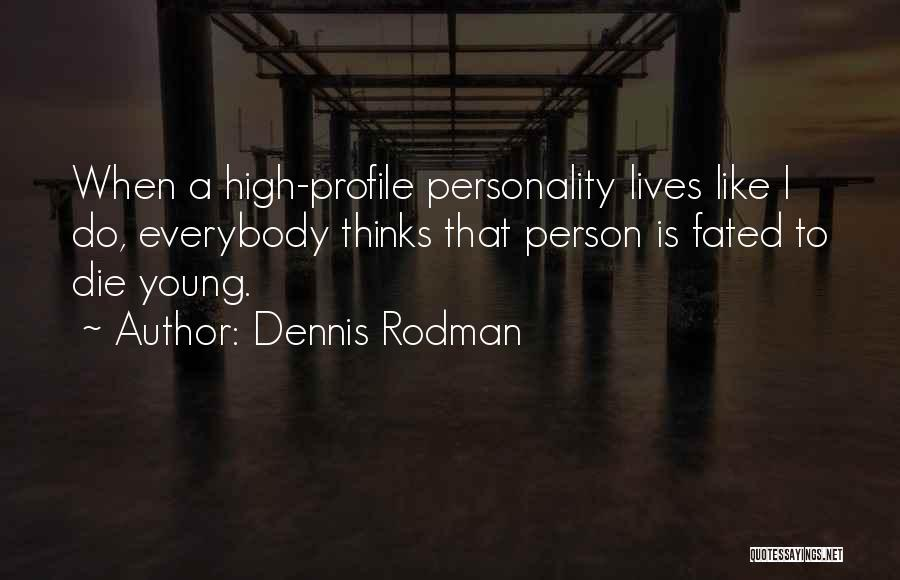 Young To Die Quotes By Dennis Rodman