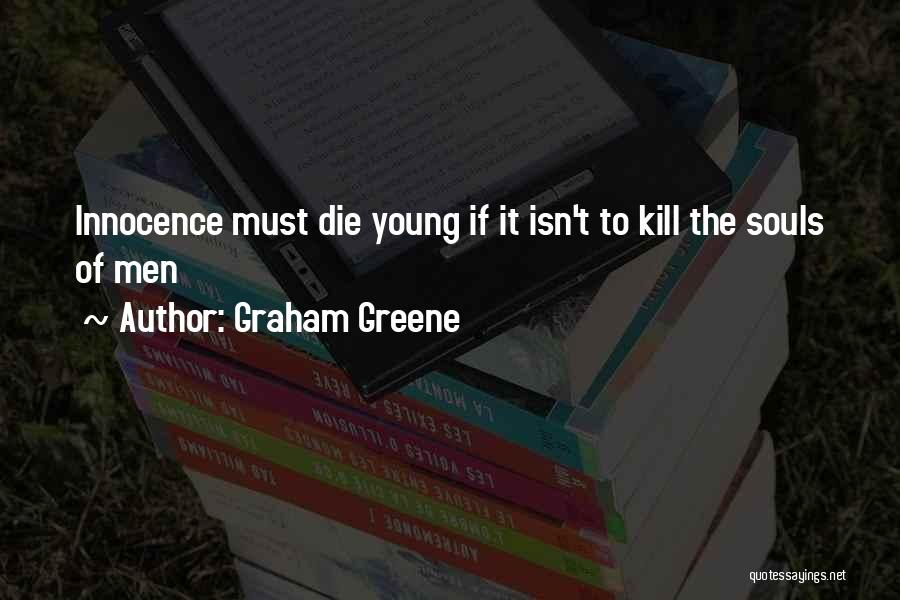 Young To Die Quotes By Graham Greene