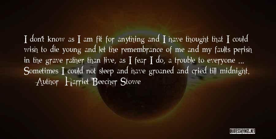 Young To Die Quotes By Harriet Beecher Stowe