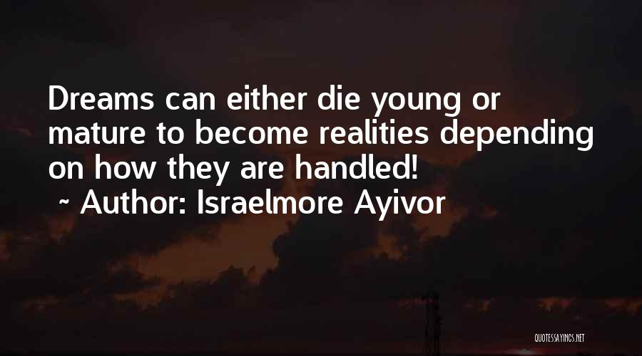 Young To Die Quotes By Israelmore Ayivor