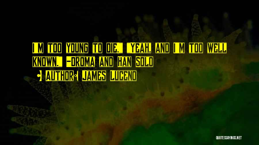 Young To Die Quotes By James Luceno