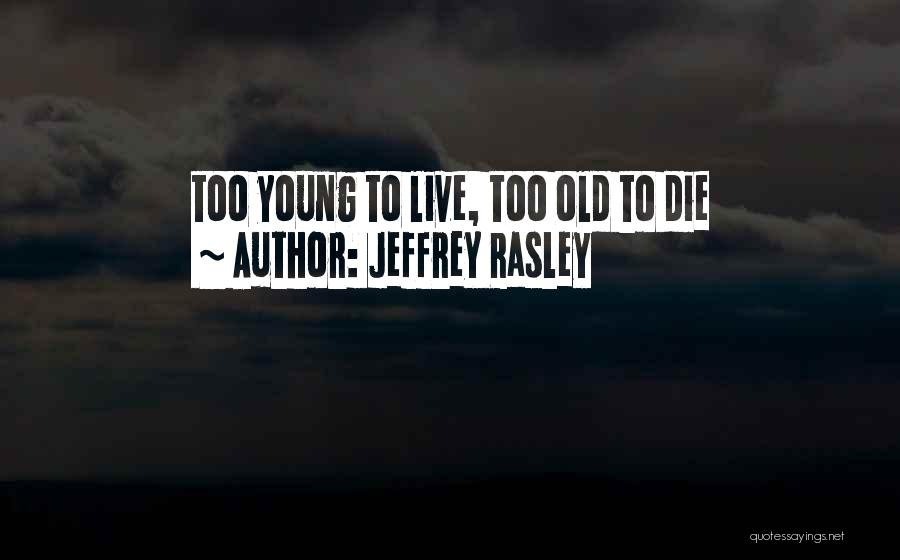 Young To Die Quotes By Jeffrey Rasley