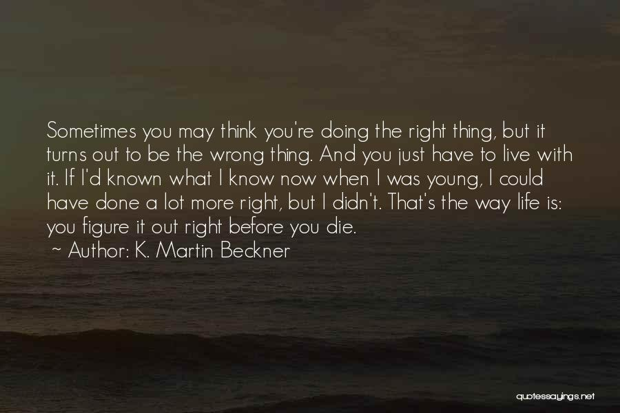 Young To Die Quotes By K. Martin Beckner