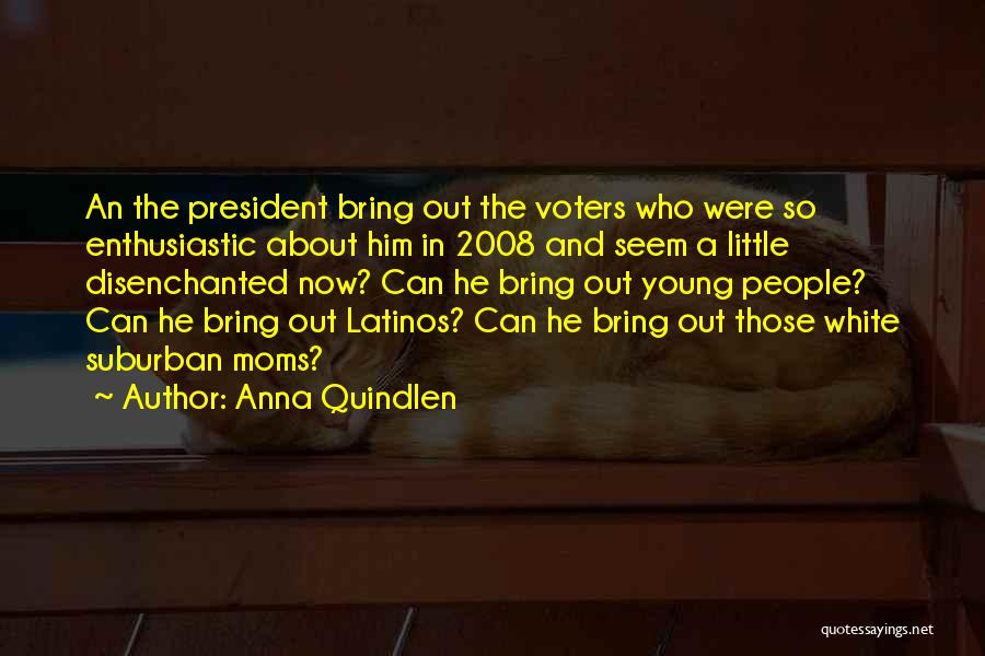 Young Voters Quotes By Anna Quindlen