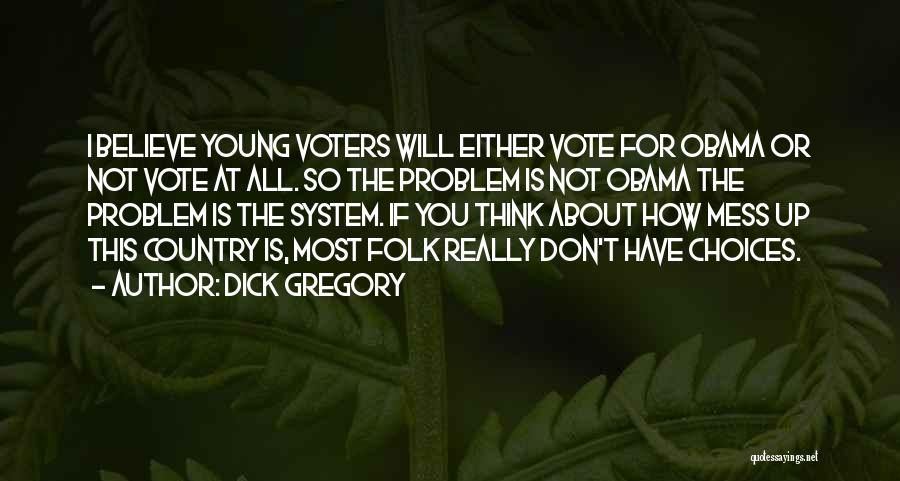 Young Voters Quotes By Dick Gregory