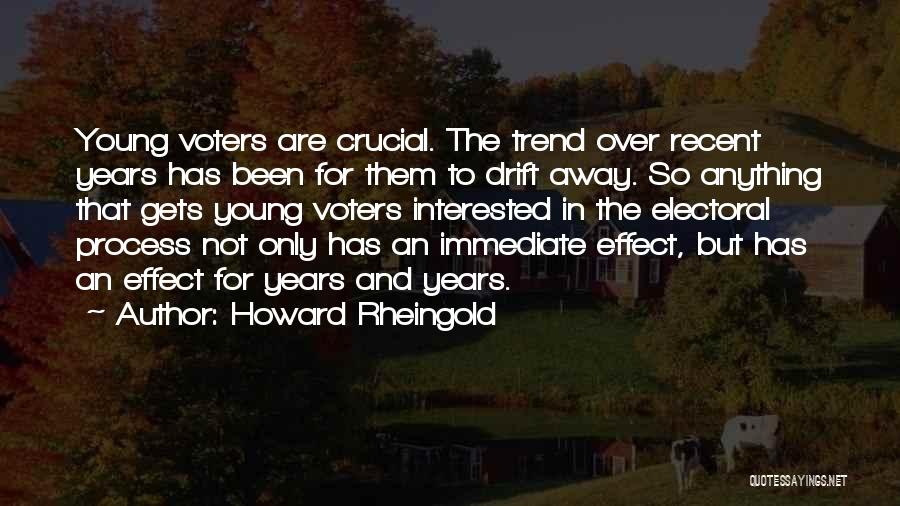 Young Voters Quotes By Howard Rheingold