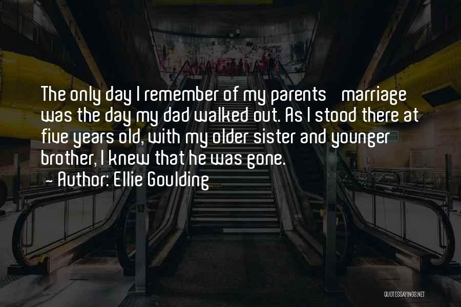 Younger Brother Marriage Quotes By Ellie Goulding
