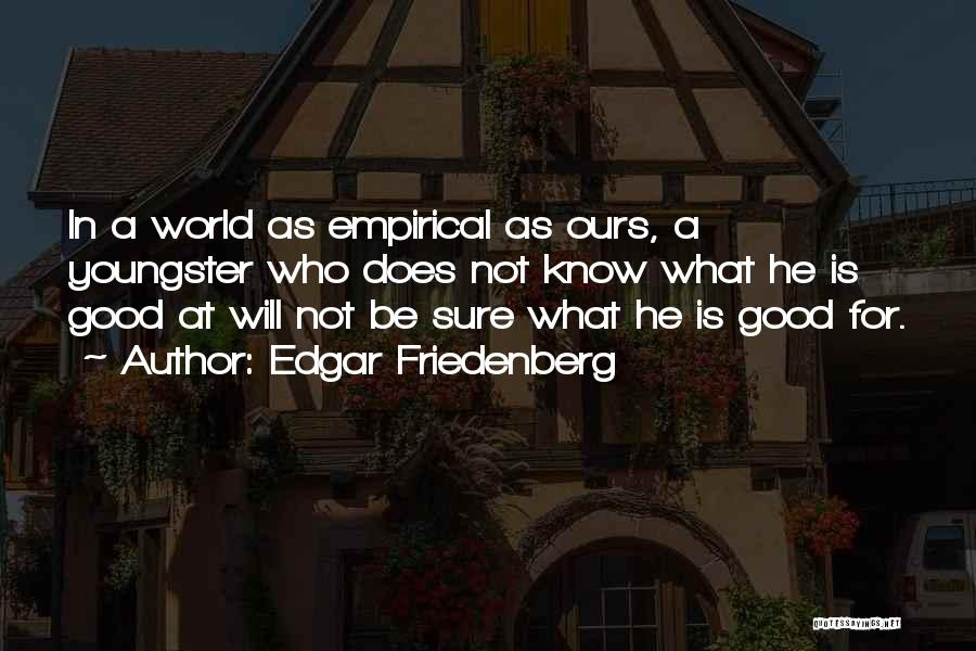 Youngster Quotes By Edgar Friedenberg