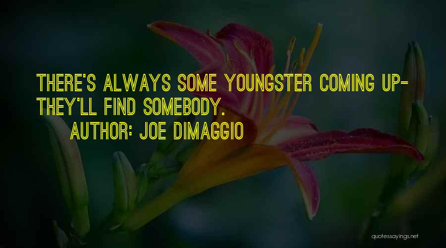 Youngster Quotes By Joe DiMaggio