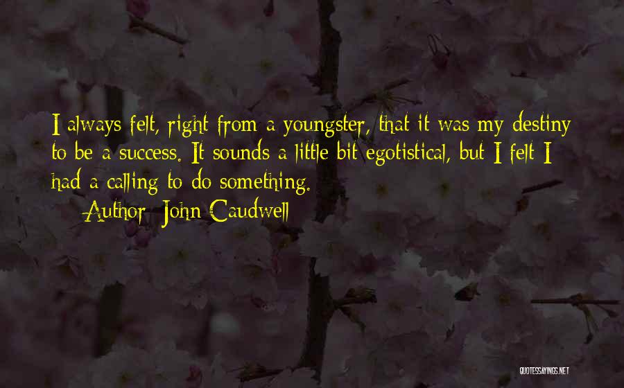Youngster Quotes By John Caudwell