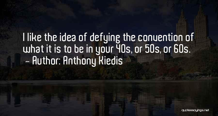 Your 40s Quotes By Anthony Kiedis