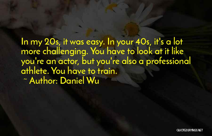 Your 40s Quotes By Daniel Wu