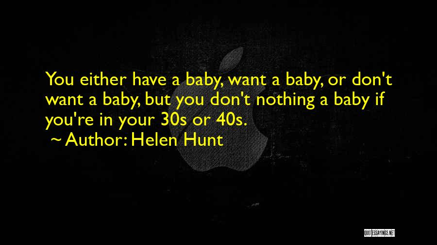 Your 40s Quotes By Helen Hunt