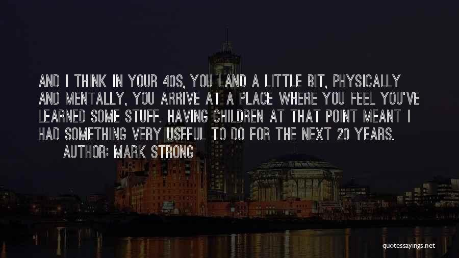Your 40s Quotes By Mark Strong