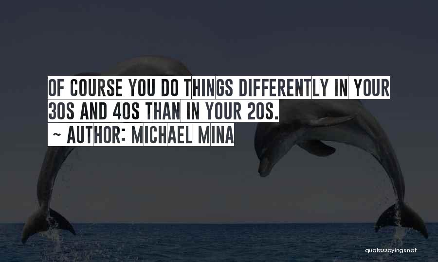Your 40s Quotes By Michael Mina