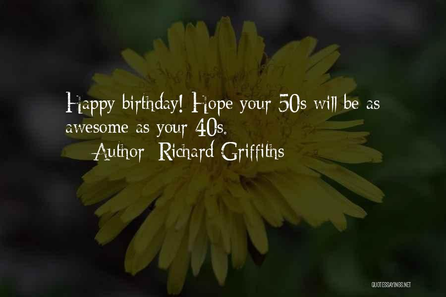 Your 40s Quotes By Richard Griffiths
