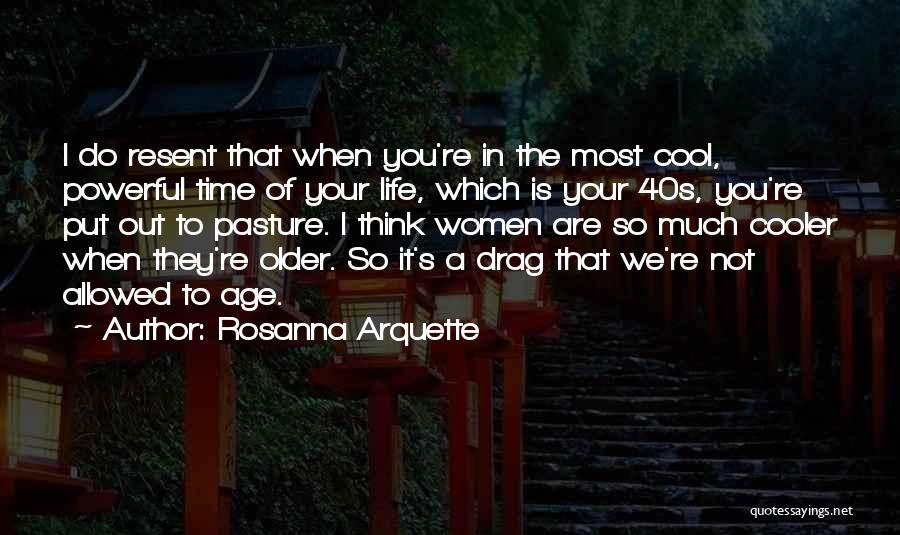Your 40s Quotes By Rosanna Arquette