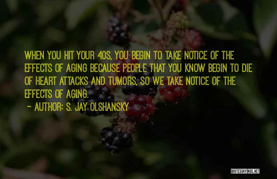Your 40s Quotes By S. Jay Olshansky