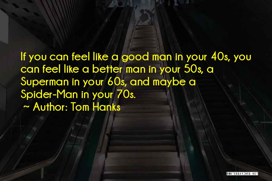Your 40s Quotes By Tom Hanks