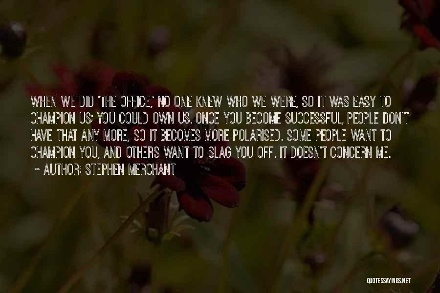 Your A Slag Quotes By Stephen Merchant
