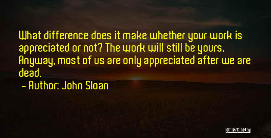 Your Appreciated Quotes By John Sloan