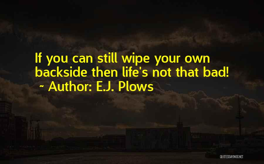 Your Backside Quotes By E.J. Plows