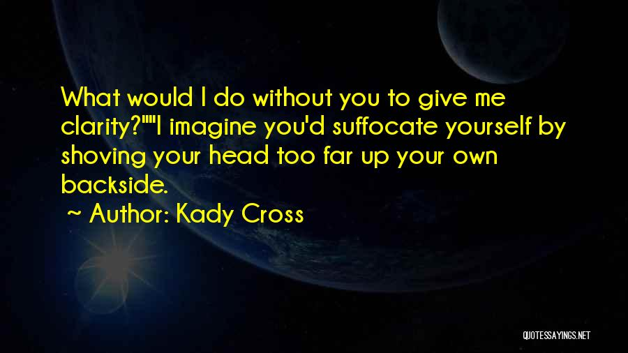 Your Backside Quotes By Kady Cross