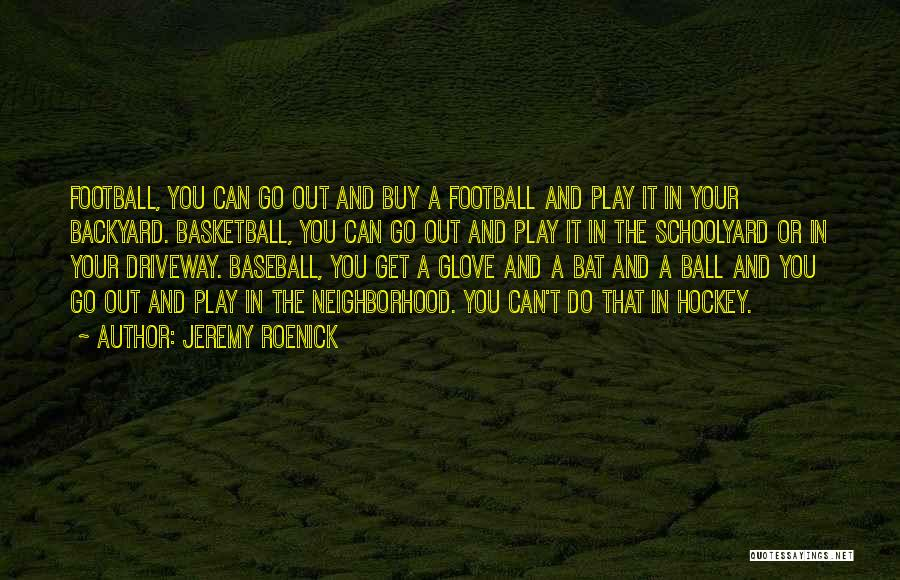 Your Backyard Quotes By Jeremy Roenick