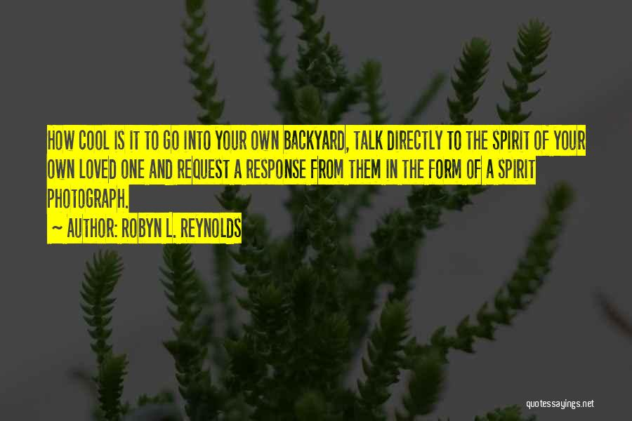 Your Backyard Quotes By Robyn L. Reynolds