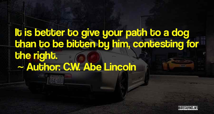 Your Better Than Him Quotes By C.W. Abe Lincoln