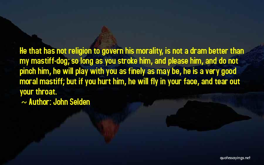 Your Better Than Him Quotes By John Selden