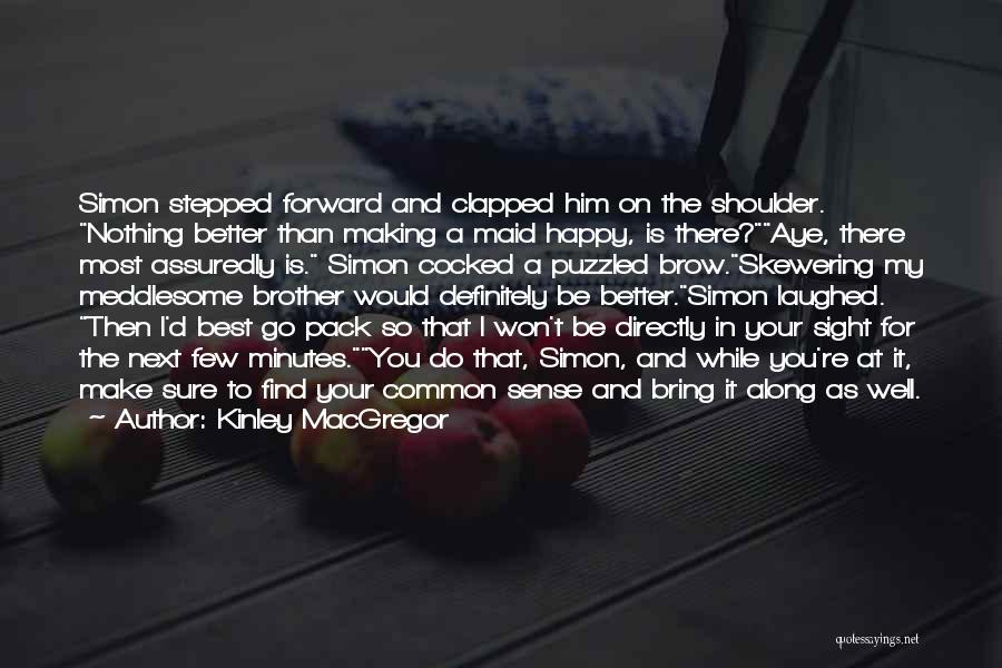 Your Better Than Him Quotes By Kinley MacGregor