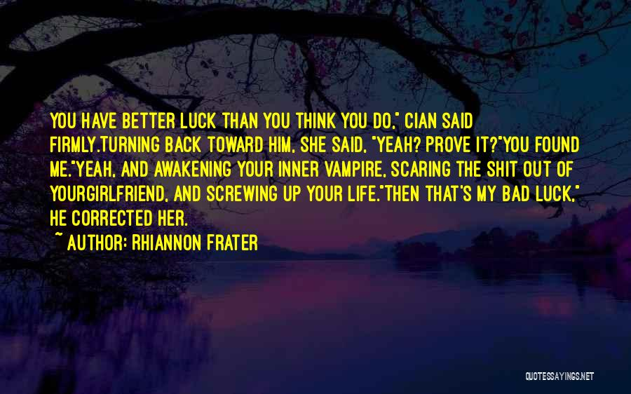 Your Better Than Him Quotes By Rhiannon Frater