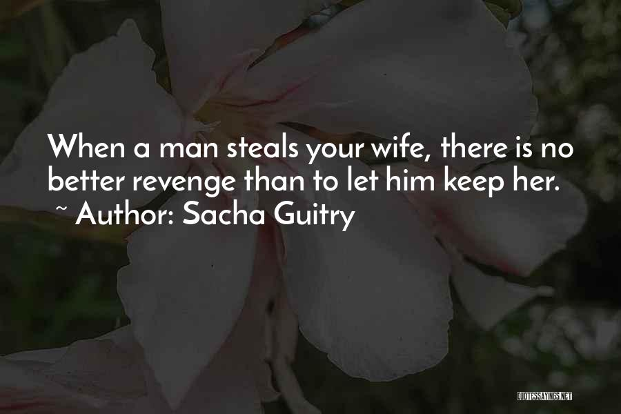 Your Better Than Him Quotes By Sacha Guitry