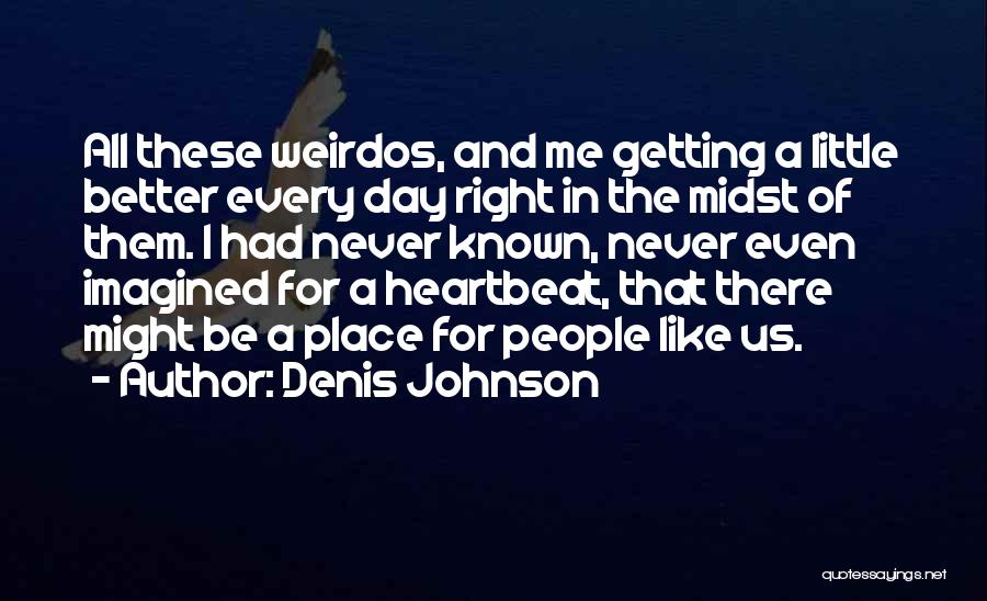 Your Day Getting Better Quotes By Denis Johnson