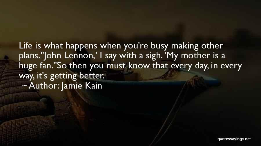 Your Day Getting Better Quotes By Jamie Kain
