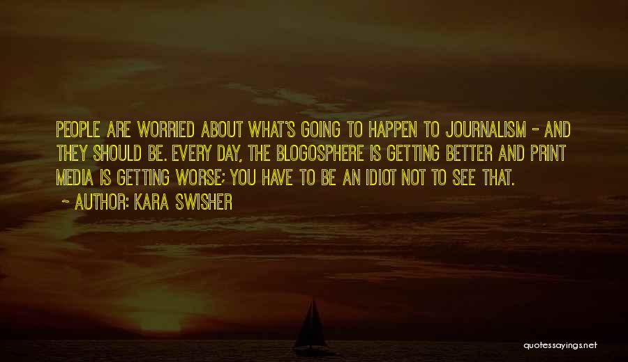 Your Day Getting Better Quotes By Kara Swisher