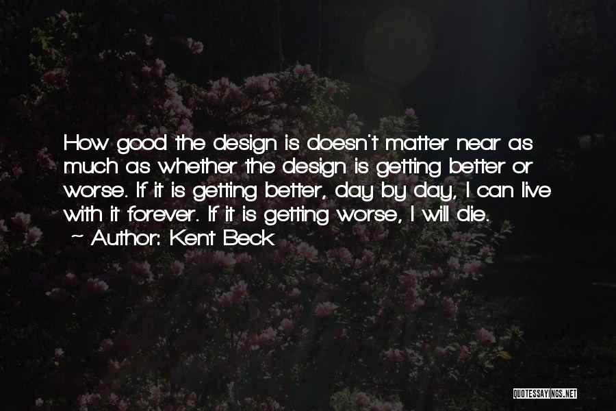 Your Day Getting Better Quotes By Kent Beck