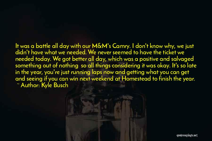 Your Day Getting Better Quotes By Kyle Busch