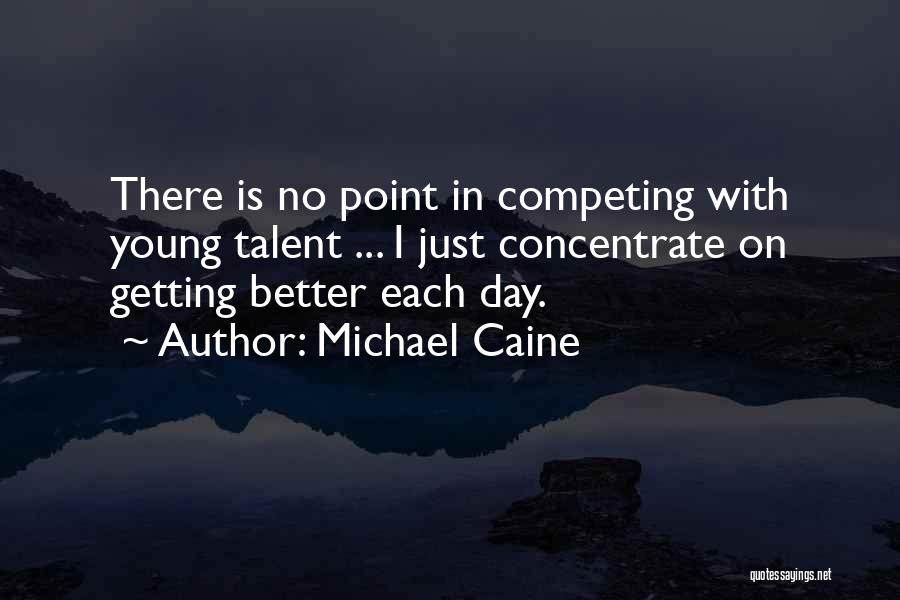 Your Day Getting Better Quotes By Michael Caine